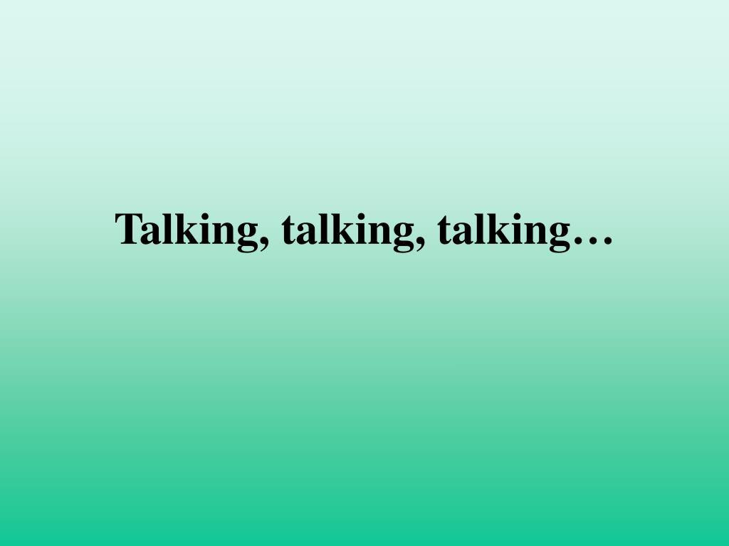 Talking, talking, talking…