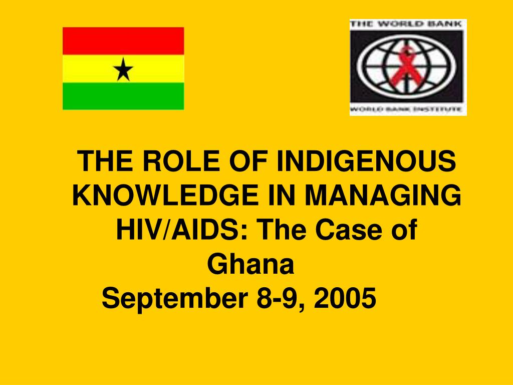 THE ROLE OF INDIGENOUS KNOWLEDGE IN MANAGING HIV/AIDS: The Case of Ghana