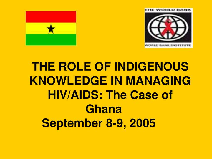 The role of indigenous knowledge in managing hiv aids the case of ghana september 8 9 2005