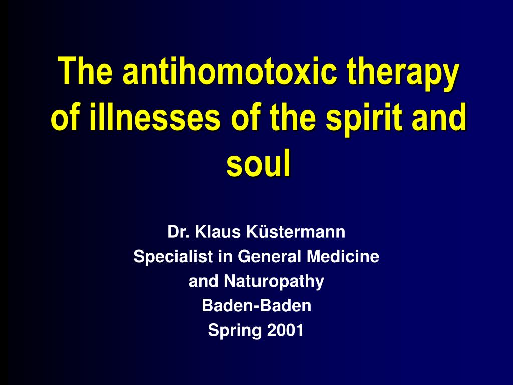 The antihomotoxic therapy of illnesses of the spirit and soul