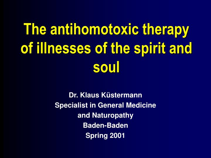 The antihomotoxic therapy of illnesses of the spirit and soul l.jpg