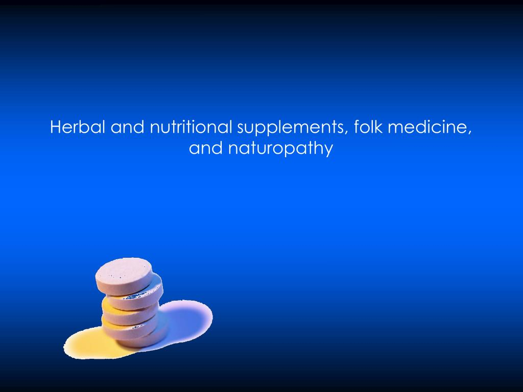 Herbal and nutritional supplements, folk medicine, and naturopathy