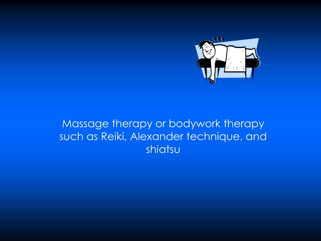 Massage therapy or bodywork therapy such as Reiki, Alexander technique, and shiatsu