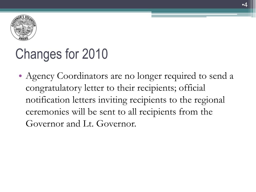 Agency Coordinators are no longer required to send a congratulatory letter to their recipients; official notification letters inviting recipients to the regional ceremonies will be sent to all recipients from the Governor and Lt. Governor.