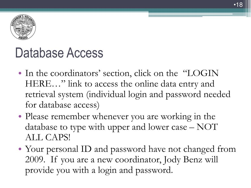 "In the coordinators' section, click on the  ""LOGIN HERE…"" link to access the online data entry and retrieval system (individual login and password needed for database access)"