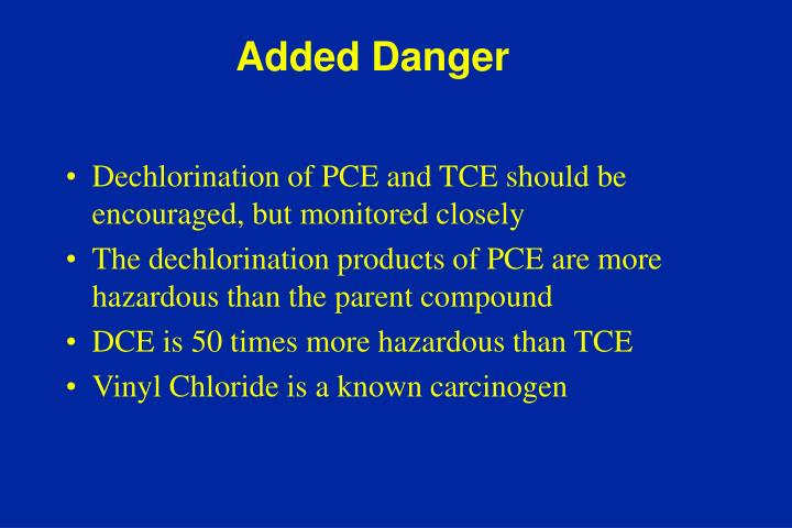 Dechlorination of PCE and TCE should be encouraged, but monitored closely