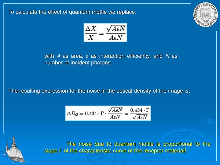 To calculate the effect of quantum mottle we replace: