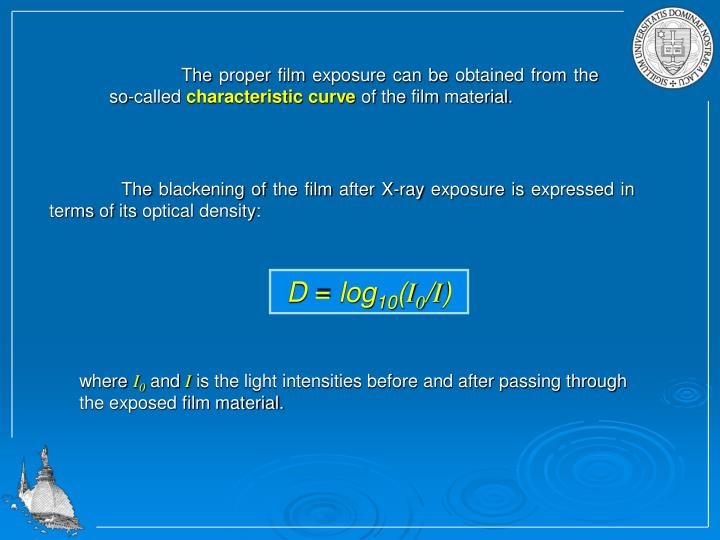 The proper film exposure can be obtained from the so-called