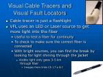 visual cable tracers and visual fault locators