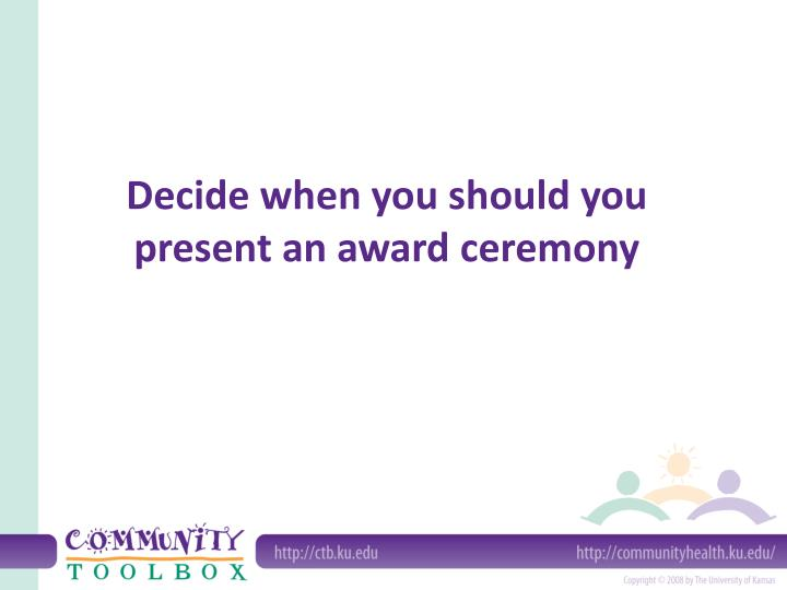 Decide when you should you present an award ceremony l.jpg