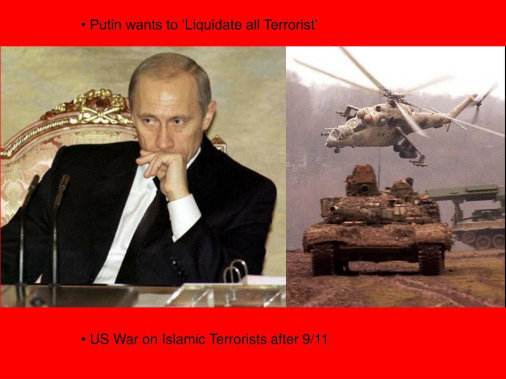 Putin wants to 'Liquidate all Terrorist'