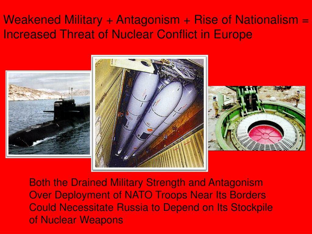 Weakened Military + Antagonism + Rise of Nationalism =