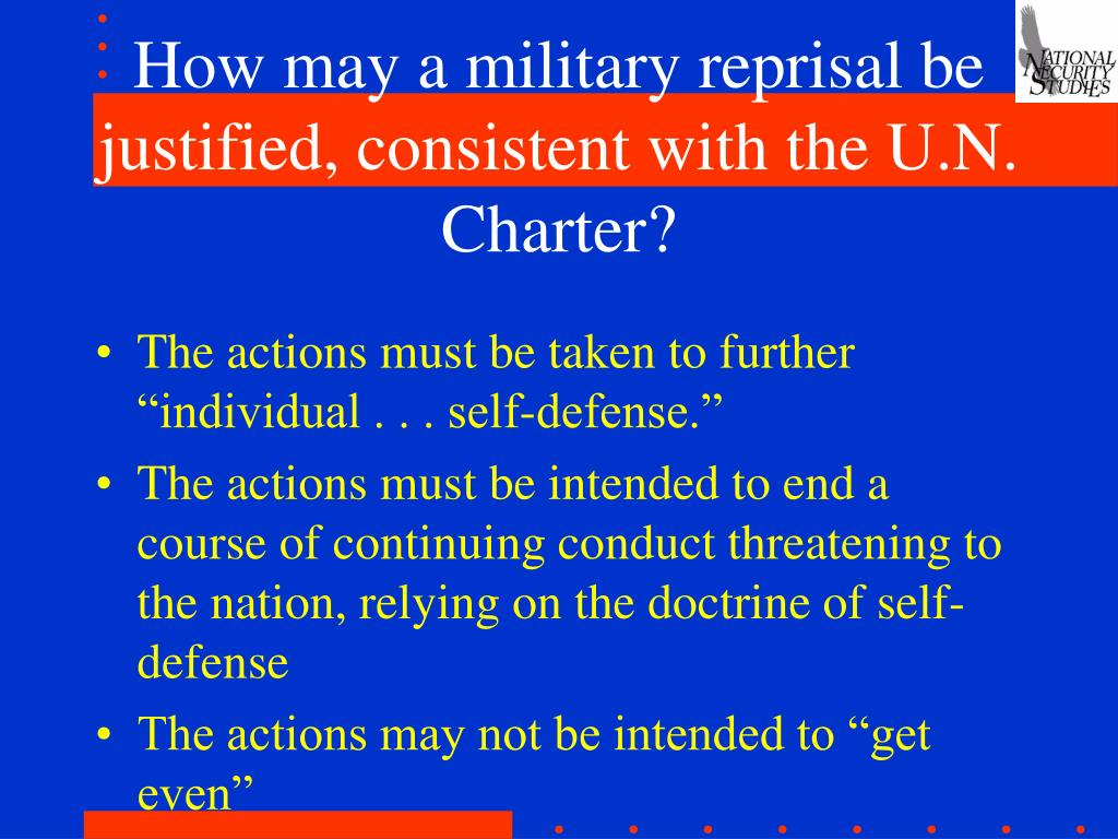 How may a military reprisal be justified, consistent with the U.N. Charter?