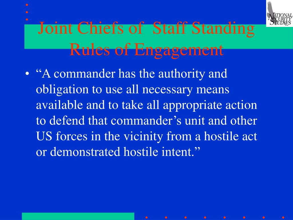 Joint Chiefs of  Staff Standing Rules of Engagement
