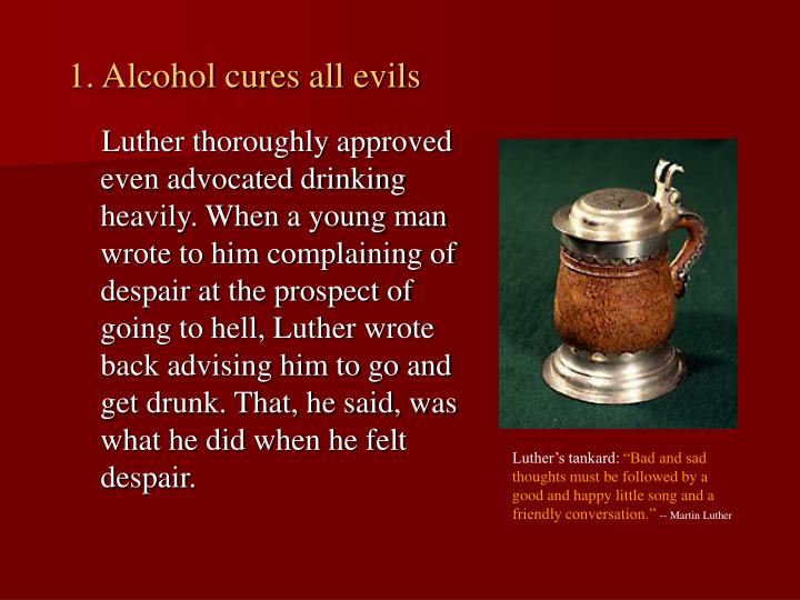 1. Alcohol cures all evils
