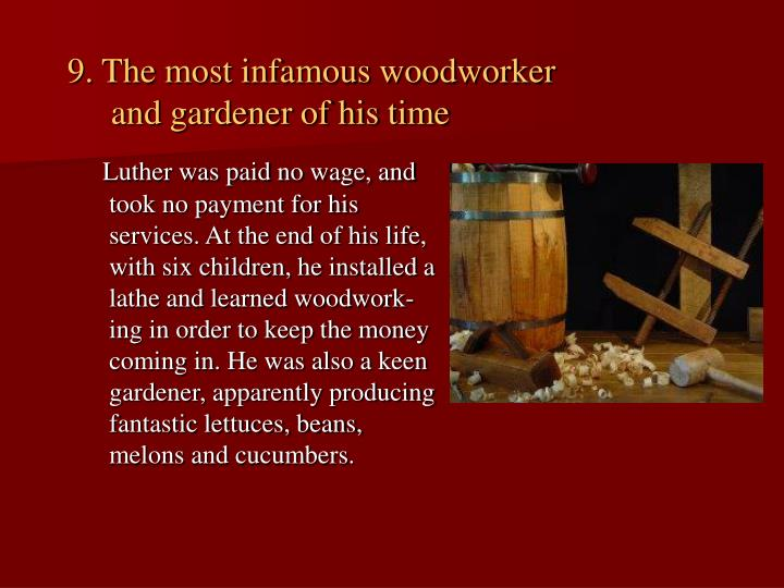 9. The most infamous woodworker