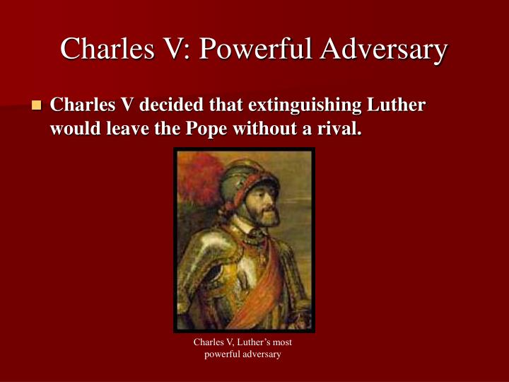 Charles V: Powerful Adversary