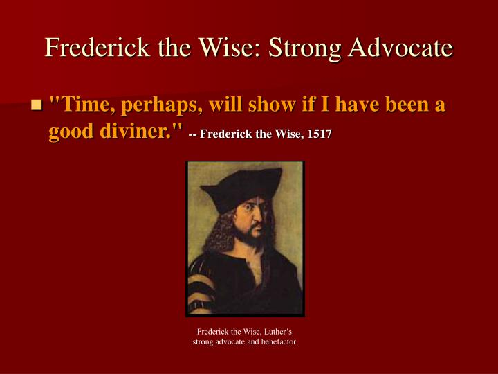 Frederick the Wise: Strong Advocate
