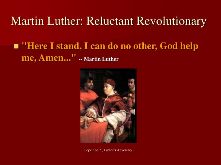 Martin Luther: Reluctant Revolutionary