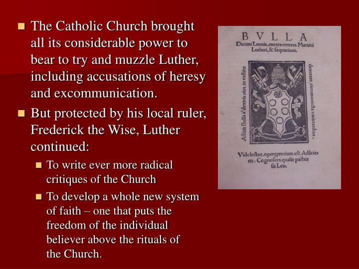 The Catholic Church brought all its considerable power to bear to try and muzzle Luther, including accusations of heresy and excommunication.