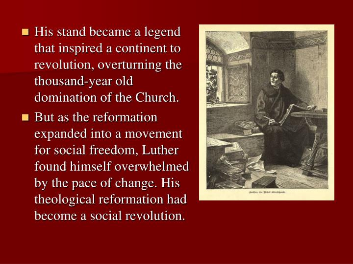 His stand became a legend that inspired a continent to revolution, overturning the thousand-year old domination of the Church.