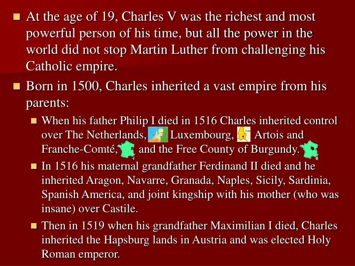 At the age of 19, Charles V was the richest and most powerful person of his time, but all the power in the world did not stop Martin Luther from challenging his Catholic empire.