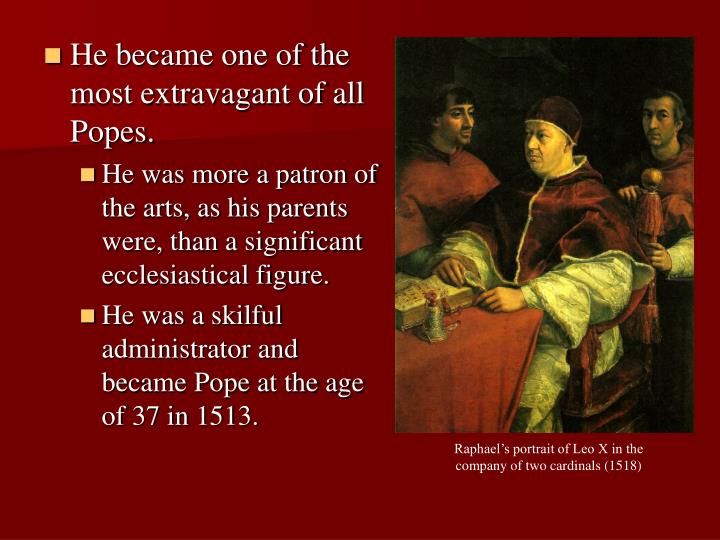 He became one of the most extravagant of all Popes.
