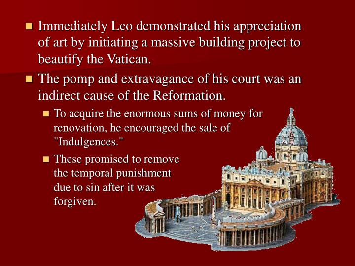 Immediately Leo demonstrated his appreciation of art by initiating a massive building project to beautify the Vatican.
