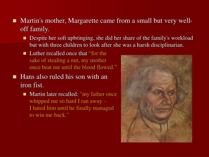 Martin's mother, Margarette came from a small but very well-off family.