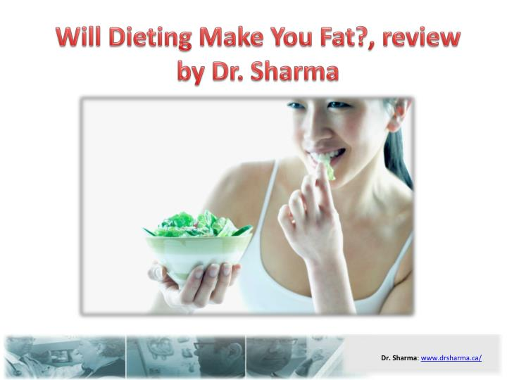 Will dieting make you fat review by dr sharma