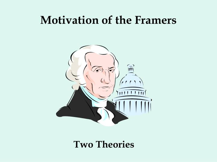 Motivation of the Framers