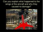 can you explain what happened to the wings of the aircraft and why they caused no damage