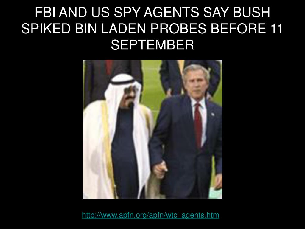 FBI AND US SPY AGENTS SAY BUSH SPIKED BIN LADEN PROBES BEFORE 11 SEPTEMBER