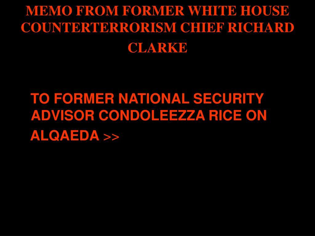 MEMO FROM FORMER WHITE HOUSE COUNTERTERRORISM CHIEF RICHARD CLARKE