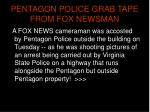 pentagon police grab tape from fox newsman