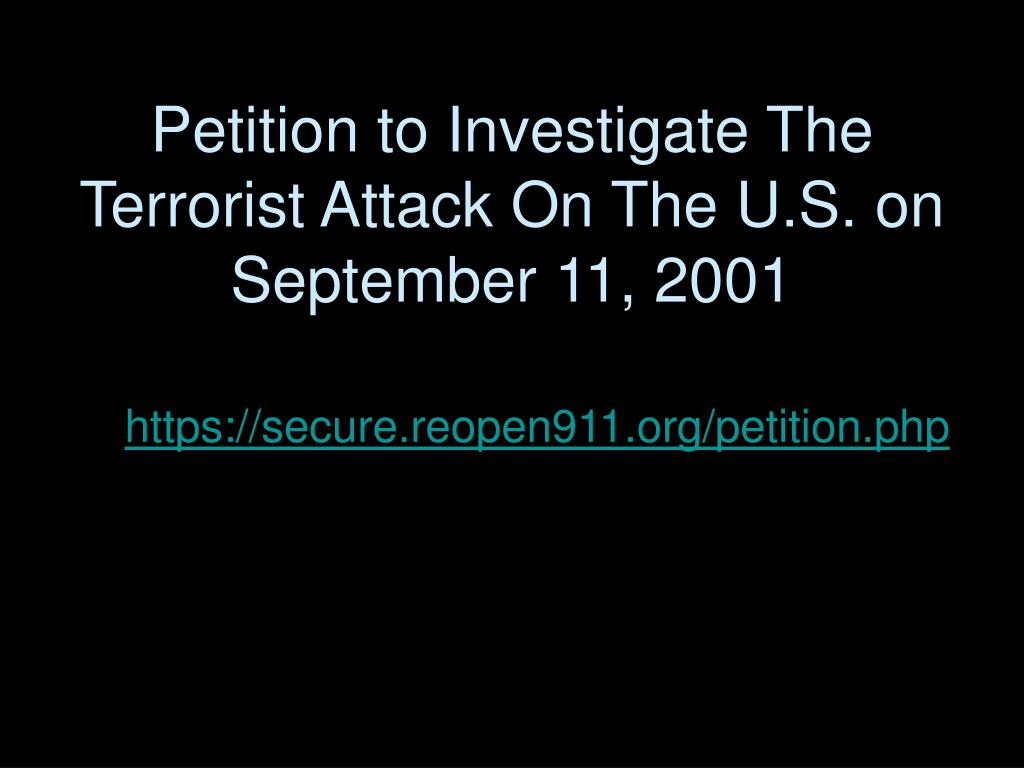Petition to Investigate The Terrorist Attack On The U.S. on September 11, 2001