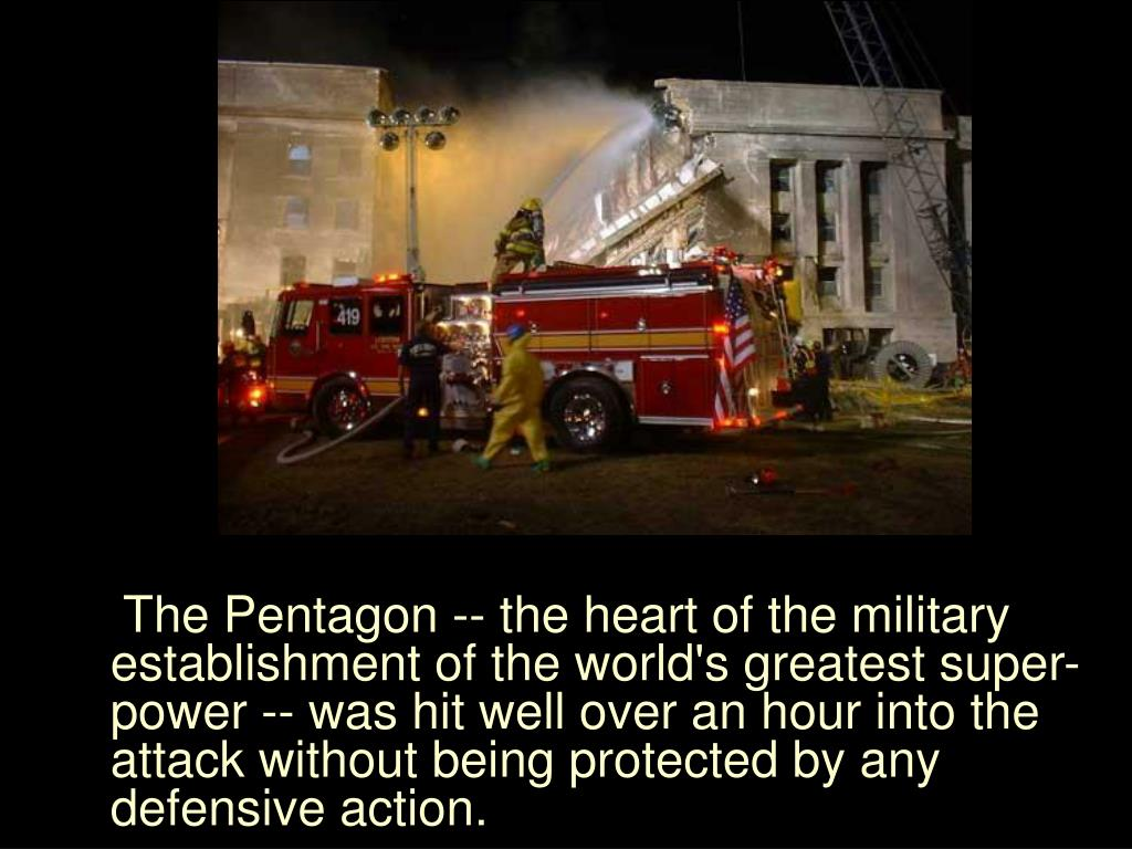 The Pentagon -- the heart of the military establishment of the world's greatest super-power -- was hit well over an hour into the attack without being protected by any defensive action.