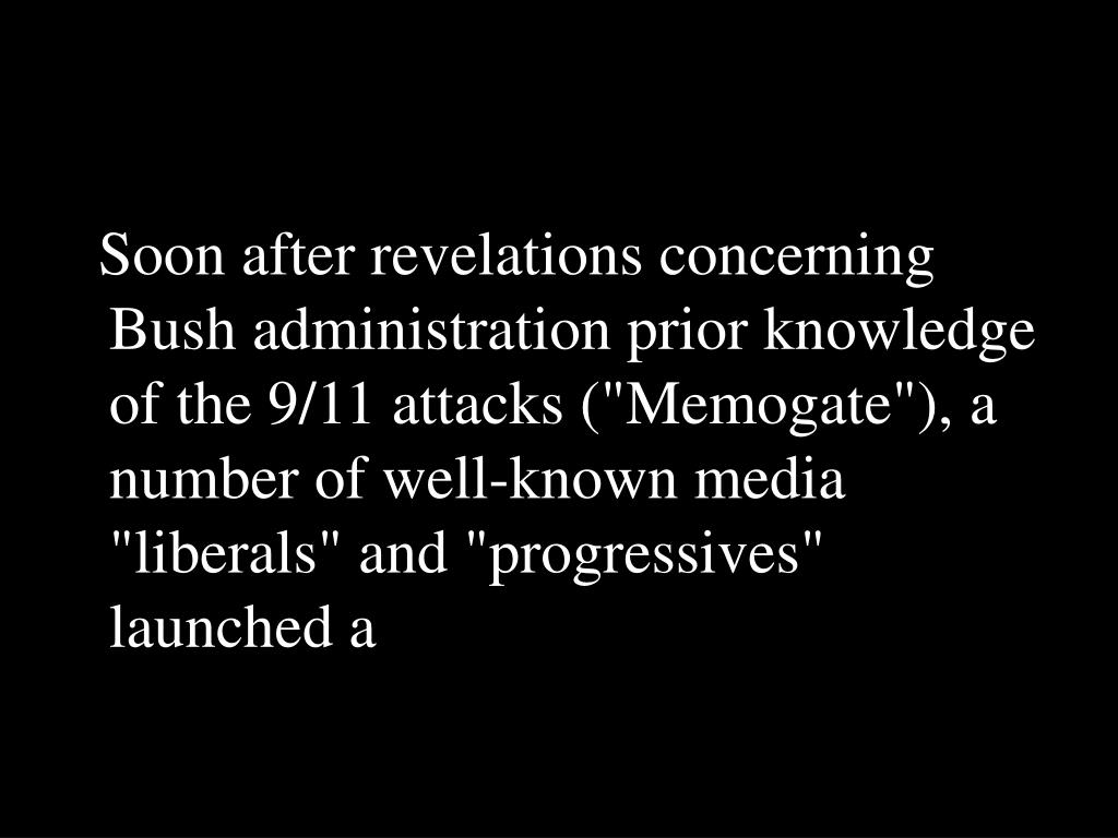 "Soon after revelations concerning Bush administration prior knowledge of the 9/11 attacks (""Memogate""), a number of well-known media ""liberals"" and ""progressives"" launched a"