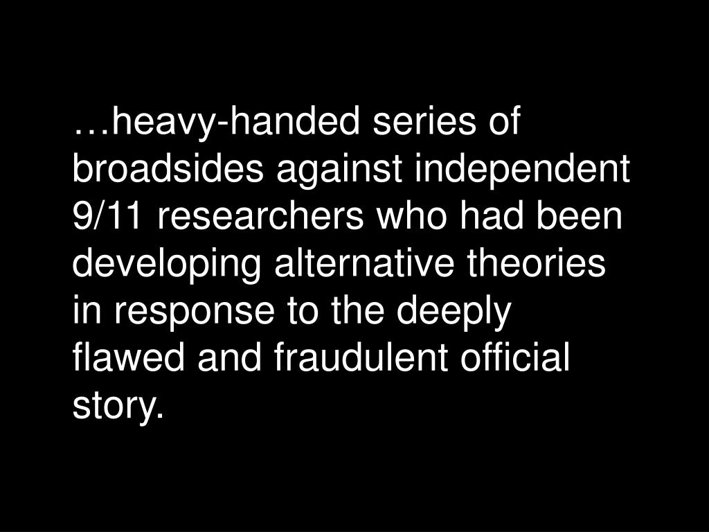 …heavy-handed series of broadsides against independent 9/11 researchers who had been developing alternative theories in response to the deeply flawed and fraudulent official story.