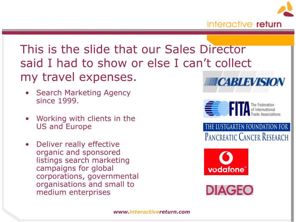 This is the slide that our Sales Director said I had to show or else I can't collect my travel expenses.