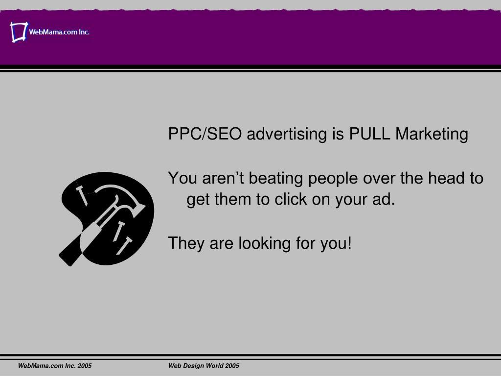 PPC/SEO advertising is PULL Marketing