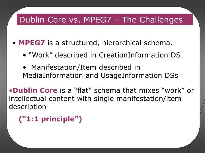 Dublin Core vs. MPEG7 – The Challenges