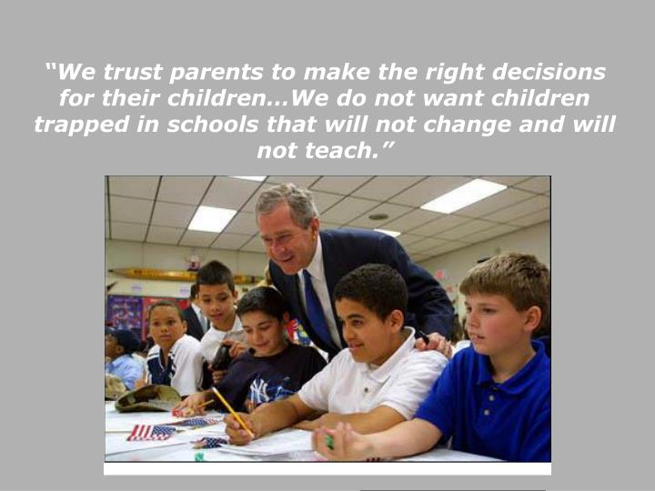 """We trust parents to make the right decisions for their children…We do not want children trapped in schools that will not change and will not teach."""