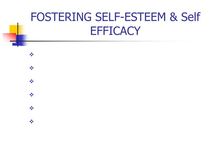 FOSTERING SELF-ESTEEM & Self EFFICACY