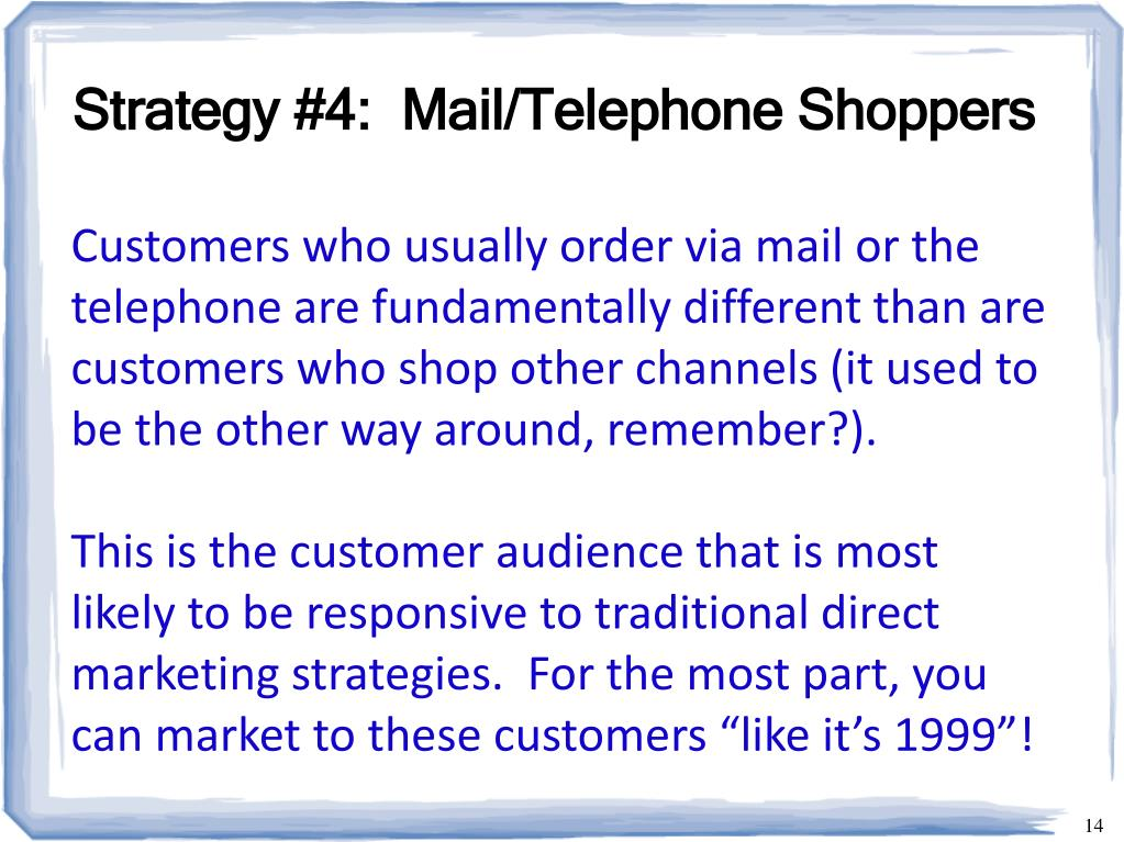 Strategy #4:  Mail/Telephone Shoppers