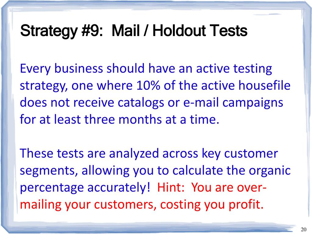 Strategy #9:  Mail / Holdout Tests