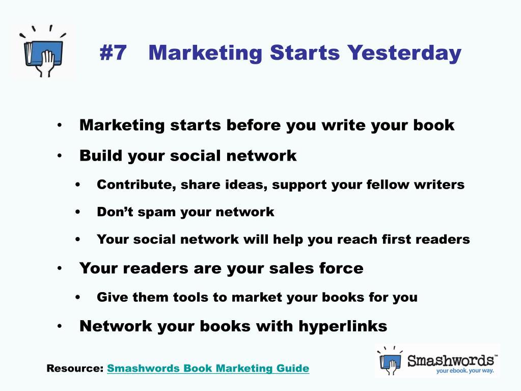 #7   Marketing Starts Yesterday