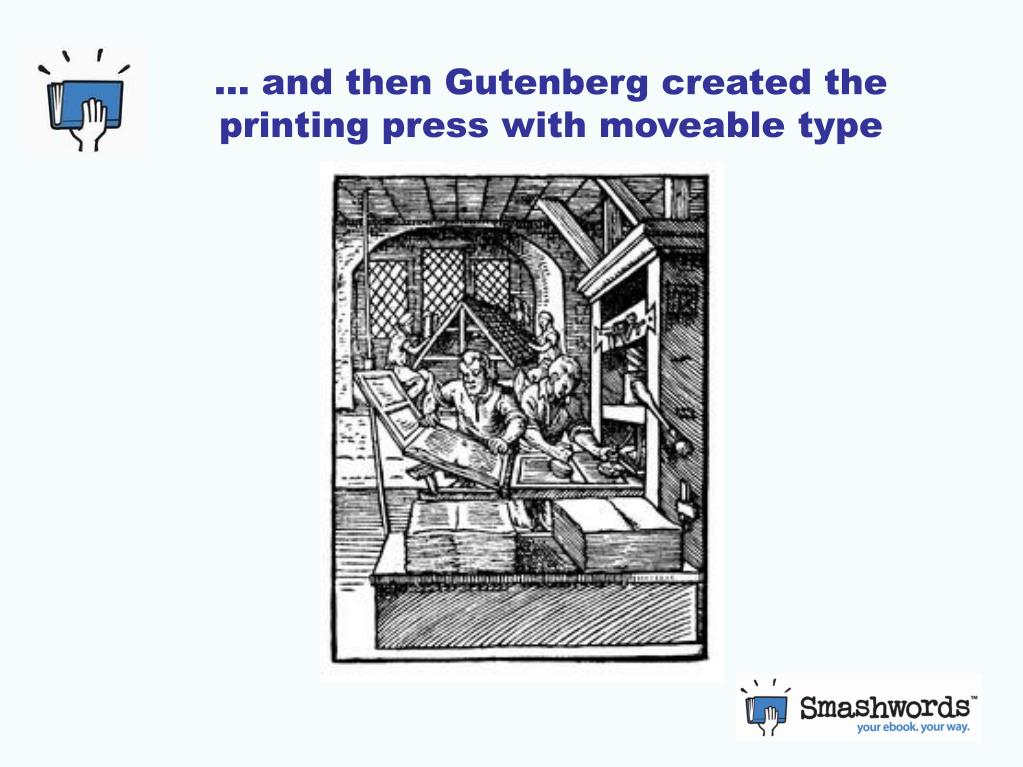 … and then Gutenberg created the printing press with moveable type