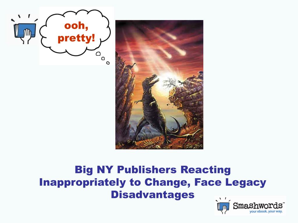 Big NY Publishers Reacting Inappropriately to Change, Face Legacy Disadvantages