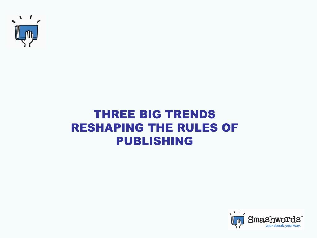 THREE BIG TRENDS RESHAPING THE RULES OF PUBLISHING